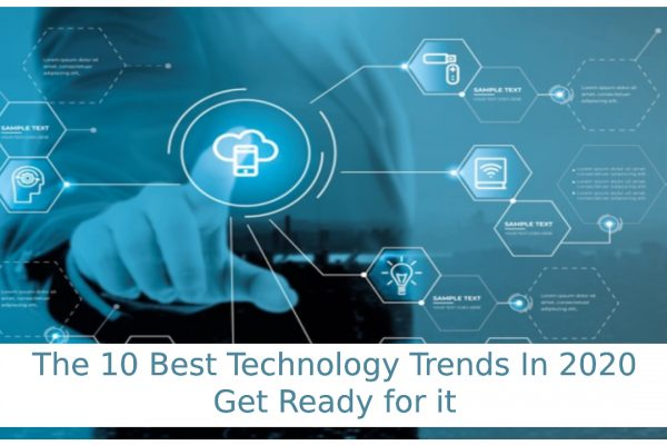 Top 10 Technology Trends In 2020 – Get Ready for it