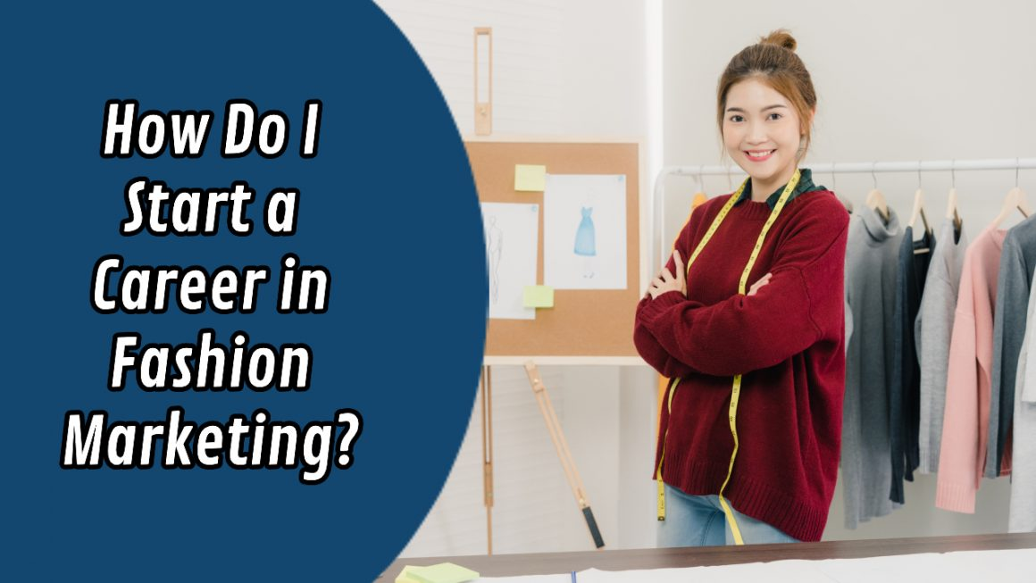 How Do I Start a Career in Fashion Marketing?