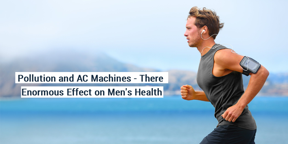 Pollution and AC machines – There enormous effect on men's health